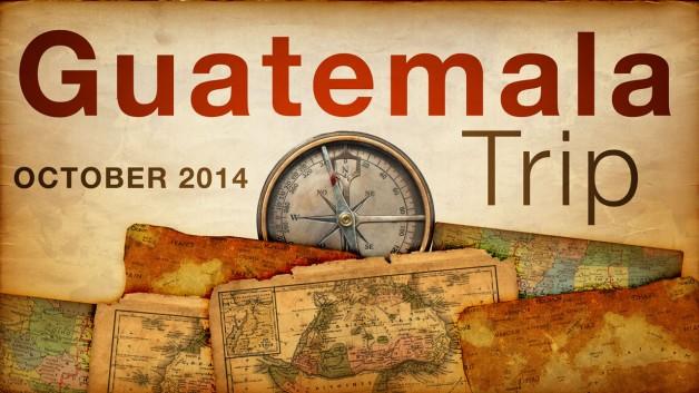 Guatemala Trip 2014